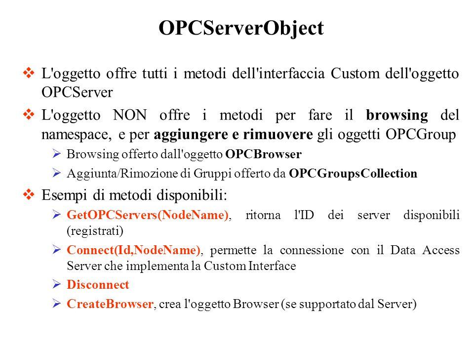OPCServerObject L oggetto offre tutti i metodi dell interfaccia Custom dell oggetto OPCServer.