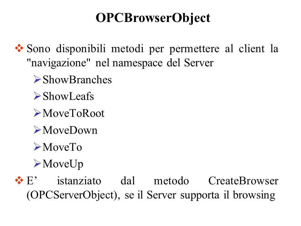 OPCBrowserObject Sono disponibili metodi per permettere al client la navigazione nel namespace del Server.