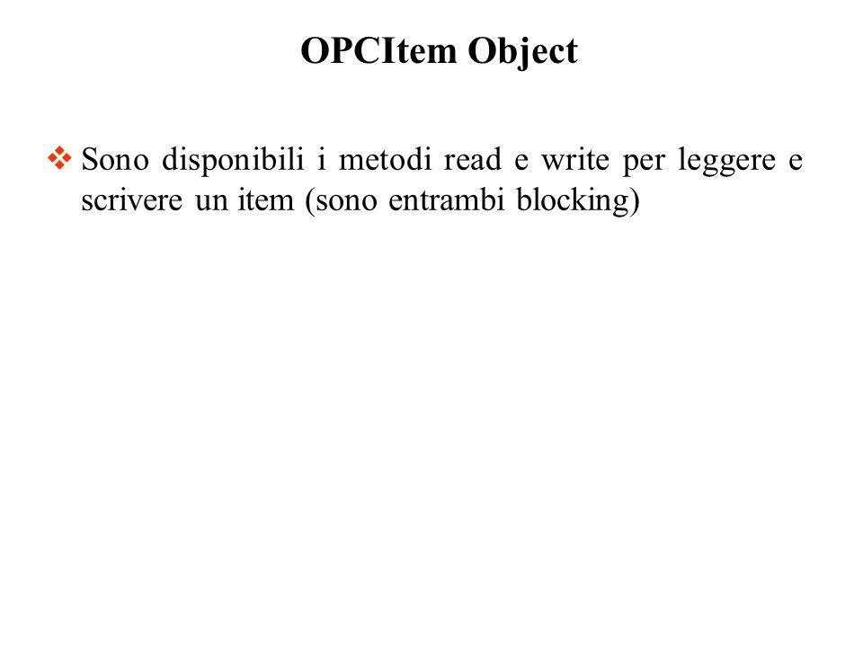 OPCItem Object Sono disponibili i metodi read e write per leggere e scrivere un item (sono entrambi blocking)