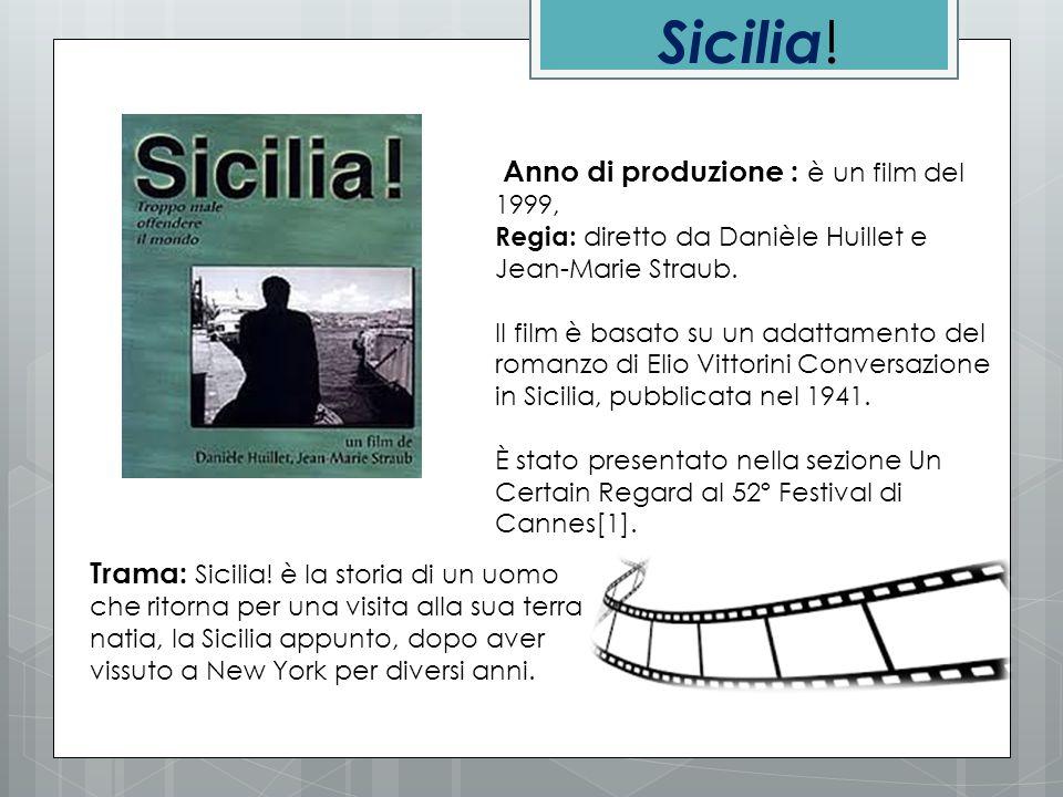 Sicilia! Anno di produzione : è un film del 1999, Regia: diretto da Danièle Huillet e Jean-Marie Straub.