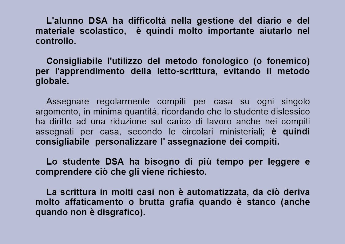 L alunno DSA ha difficoltà nella gestione del diario e del materiale scolastico, è quindi molto importante aiutarlo nel controllo.