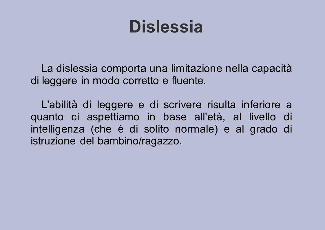 Dislessia La dislessia comporta una limitazione nella capacità di leggere in modo corretto e fluente.