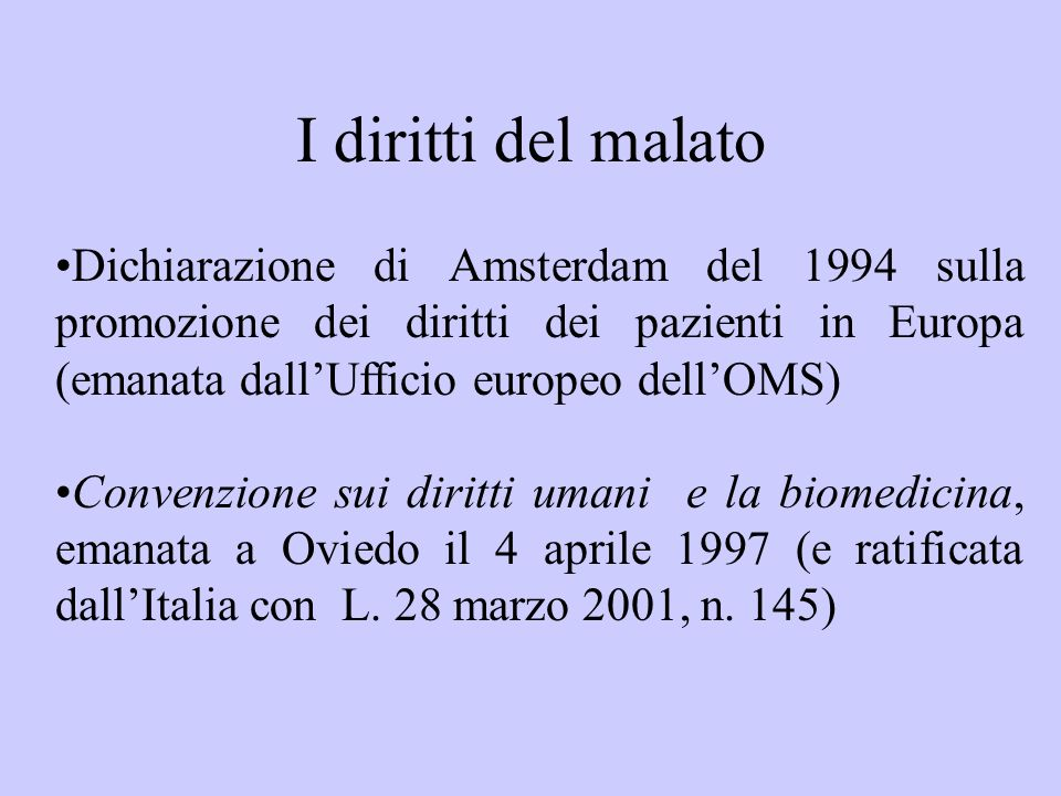 I diritti del malato Dichiarazione di Amsterdam del 1994 sulla promozione dei diritti dei pazienti in Europa (emanata dall'Ufficio europeo dell'OMS)