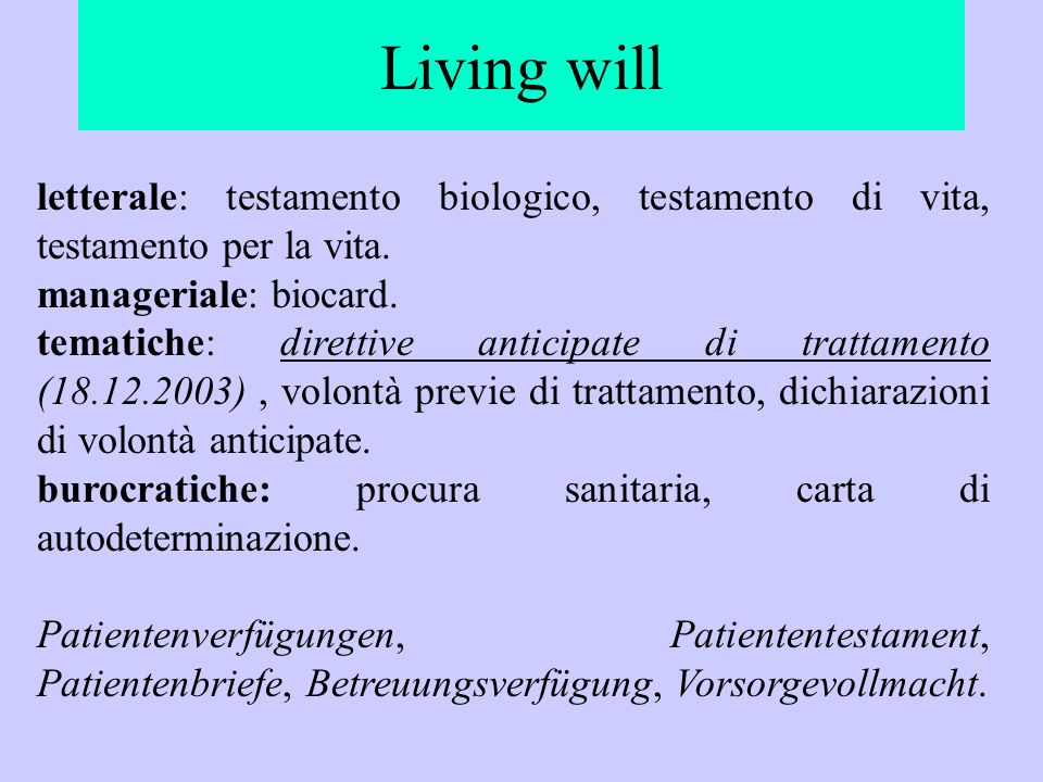 Living will letterale: testamento biologico, testamento di vita, testamento per la vita. manageriale: biocard.