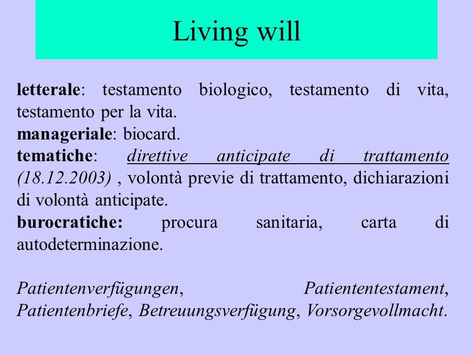 Living willletterale: testamento biologico, testamento di vita, testamento per la vita. manageriale: biocard.