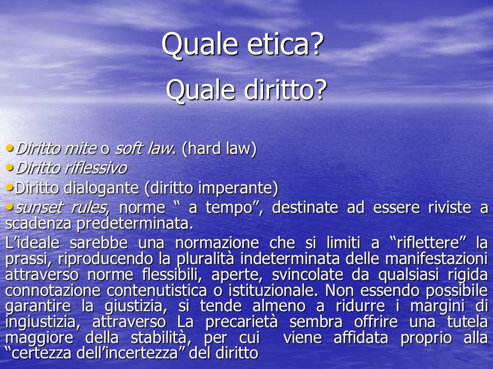 Quale etica Quale diritto Diritto mite o soft law. (hard law)