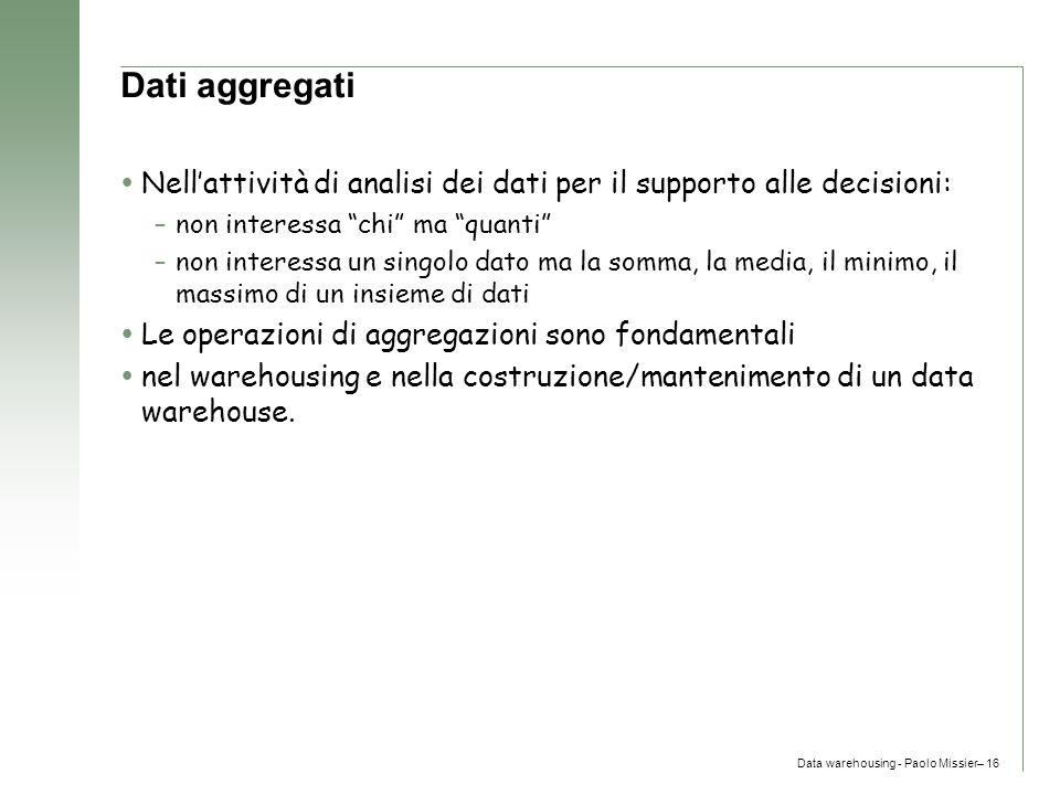 Dati aggregati Nell'attività di analisi dei dati per il supporto alle decisioni: non interessa chi ma quanti