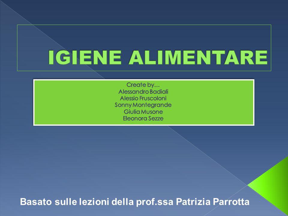 IGIENE ALIMENTARE Create by… Alessandro Badiali. Alessio Fruscoloni. Sonny Montegrande. Giulia Musone.