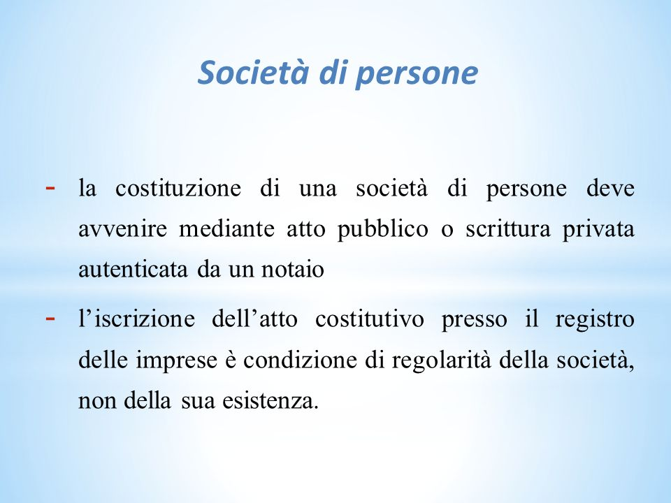 Società di persone la costituzione di una società di persone deve avvenire mediante atto pubblico o scrittura privata autenticata da un notaio.