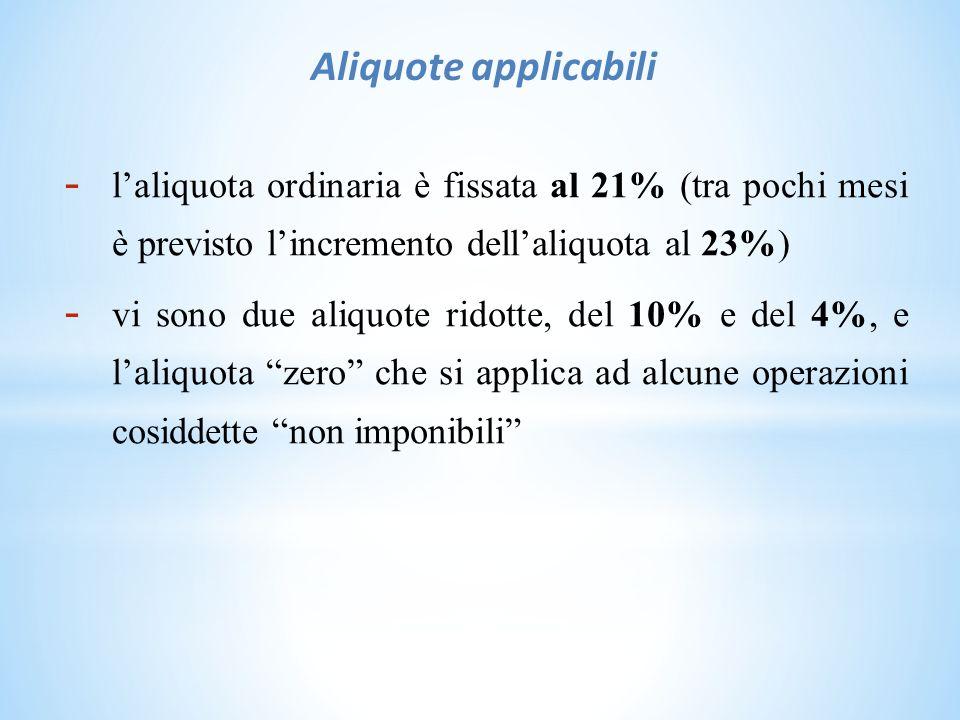 Aliquote applicabili l'aliquota ordinaria è fissata al 21% (tra pochi mesi è previsto l'incremento dell'aliquota al 23%)