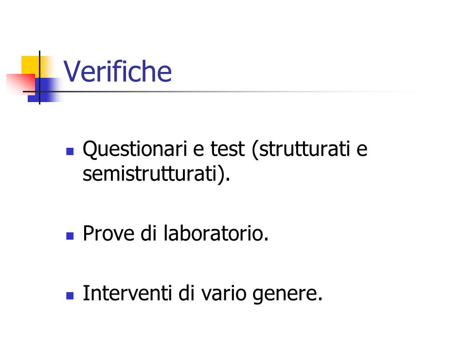 Verifiche Questionari e test (strutturati e semistrutturati).