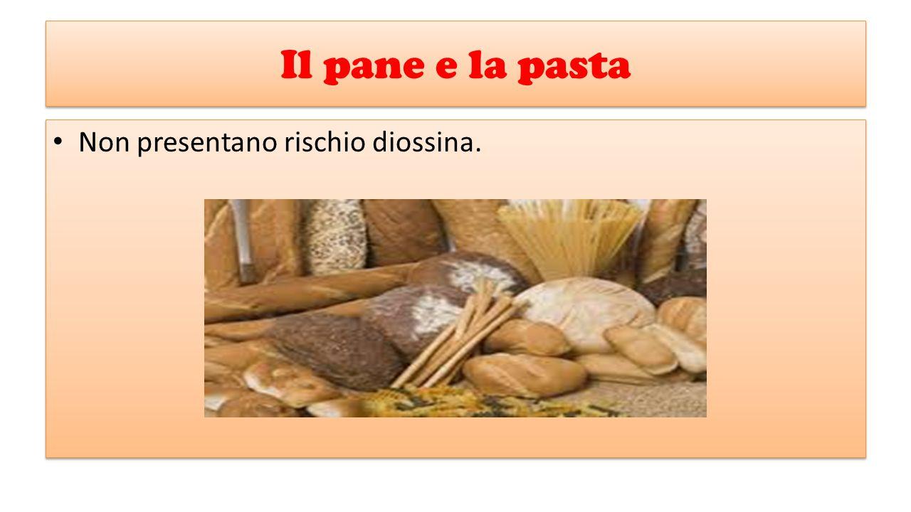 Il pane e la pasta Non presentano rischio diossina.