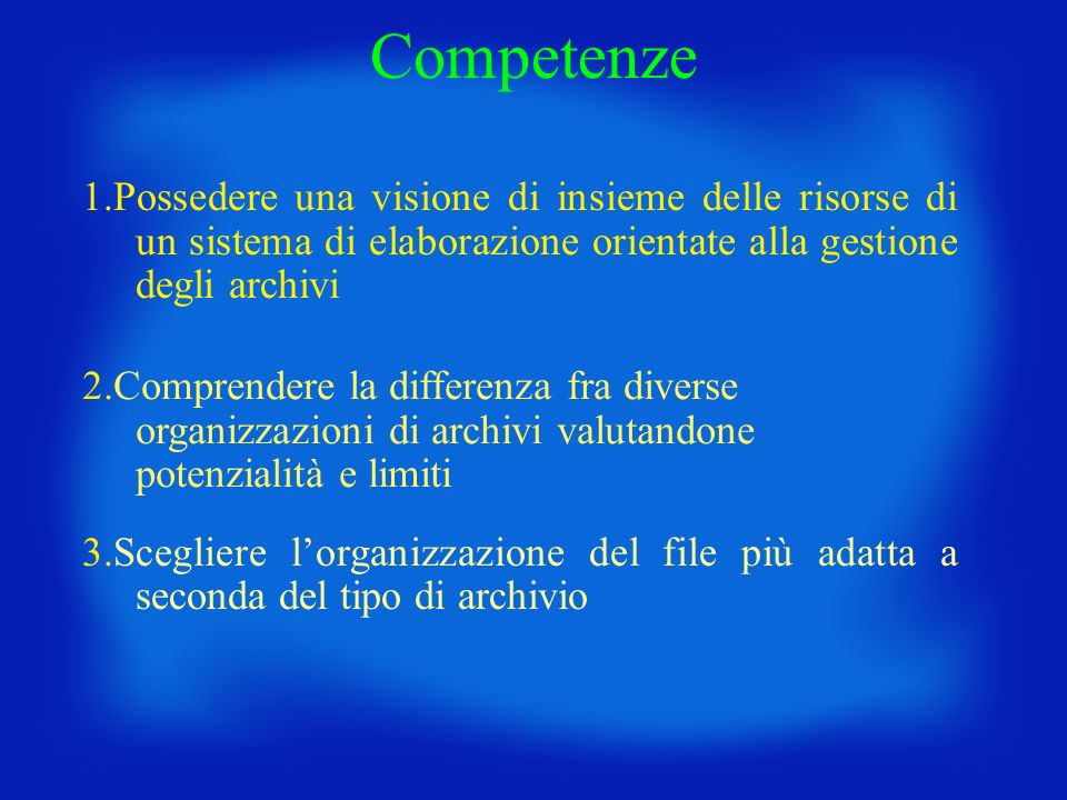 Competenze 1.Possedere una visione di insieme delle risorse di un sistema di elaborazione orientate alla gestione degli archivi.