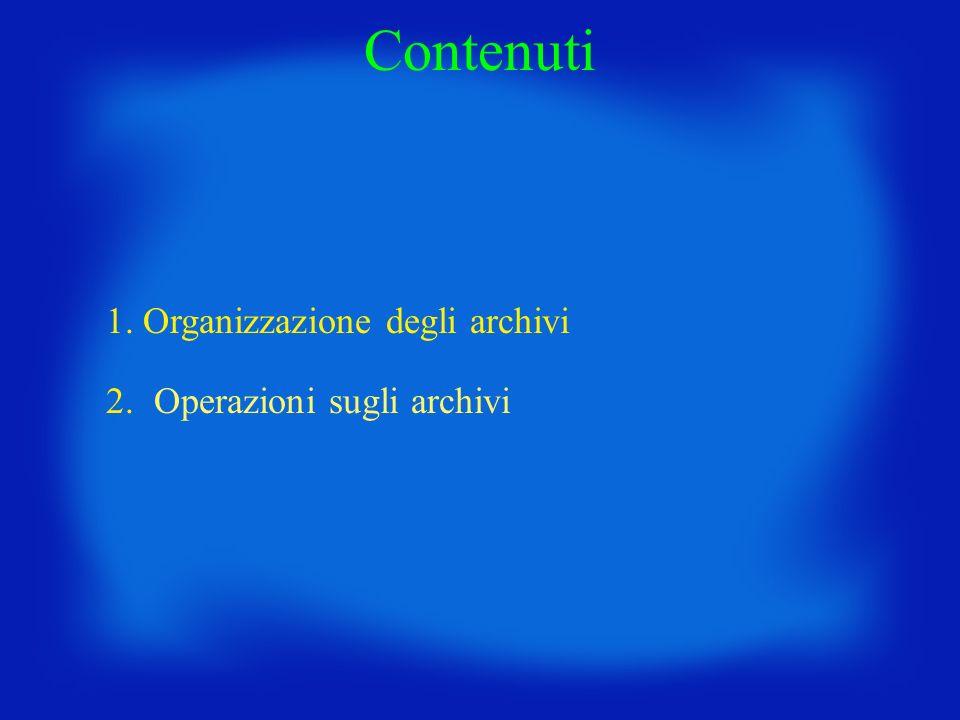 Contenuti 1. Organizzazione degli archivi 2. Operazioni sugli archivi
