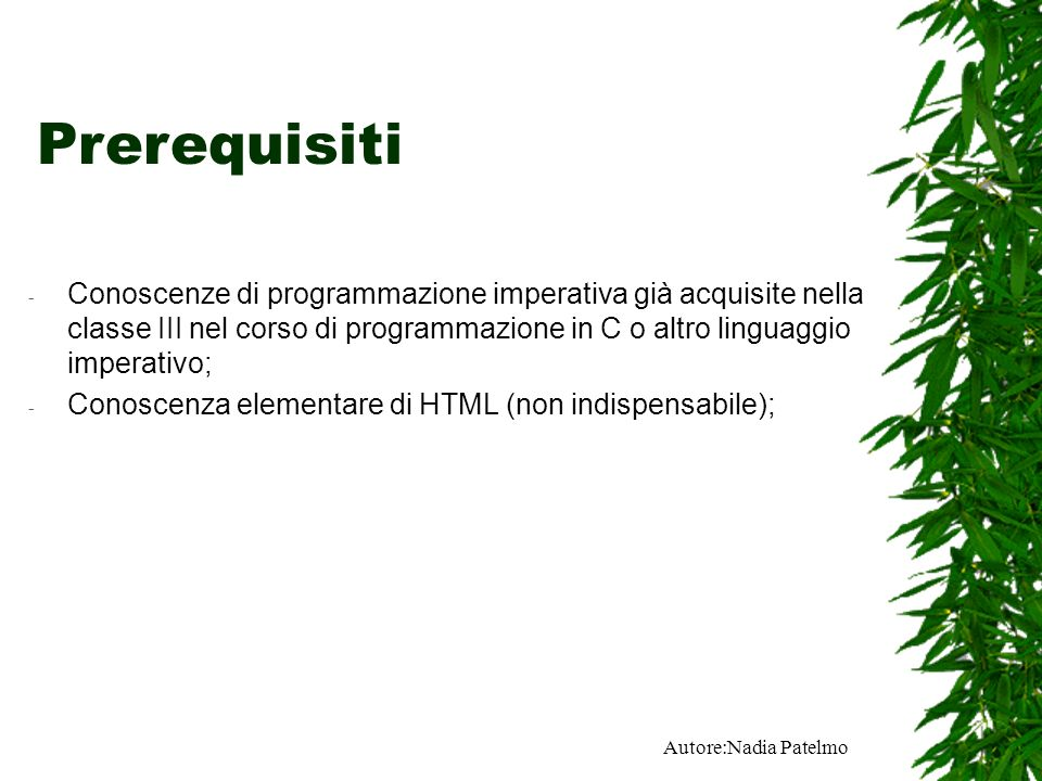 Prerequisiti Conoscenze di programmazione imperativa già acquisite nella classe III nel corso di programmazione in C o altro linguaggio imperativo;