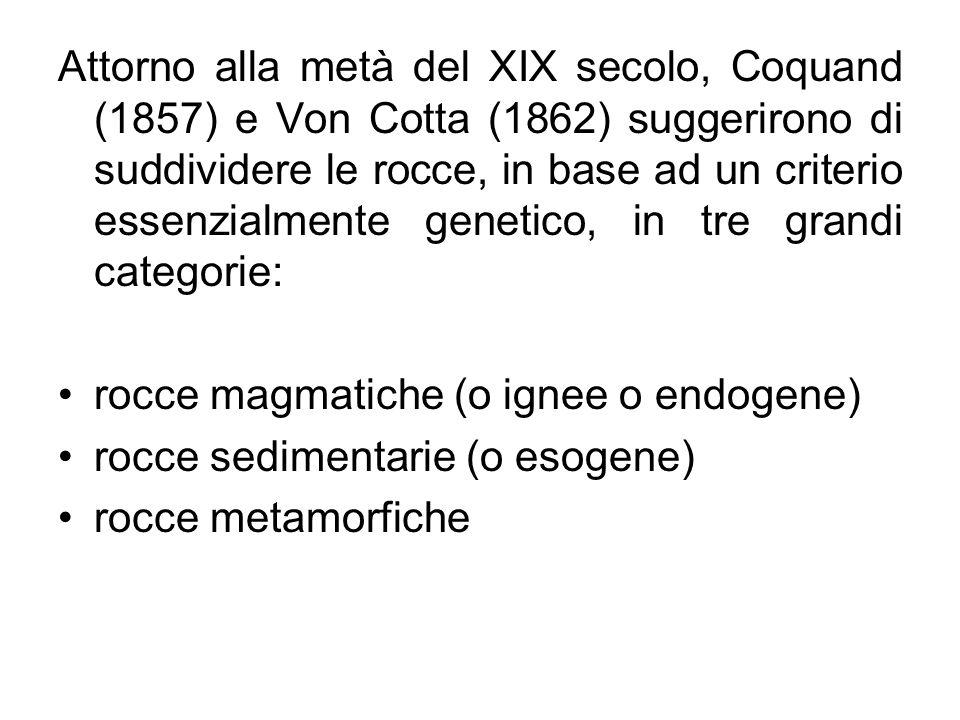 Attorno alla metà del XIX secolo, Coquand (1857) e Von Cotta (1862) suggerirono di suddividere le rocce, in base ad un criterio essenzialmente genetico, in tre grandi categorie: