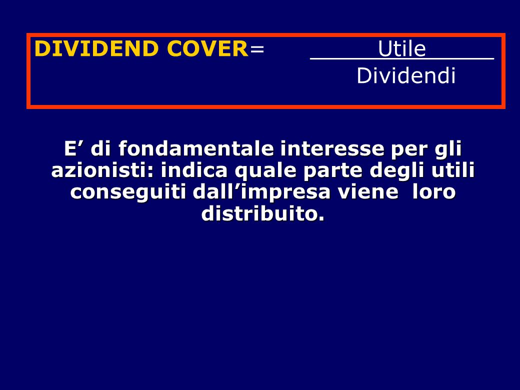 DIVIDEND COVER= _____Utile_____ Dividendi