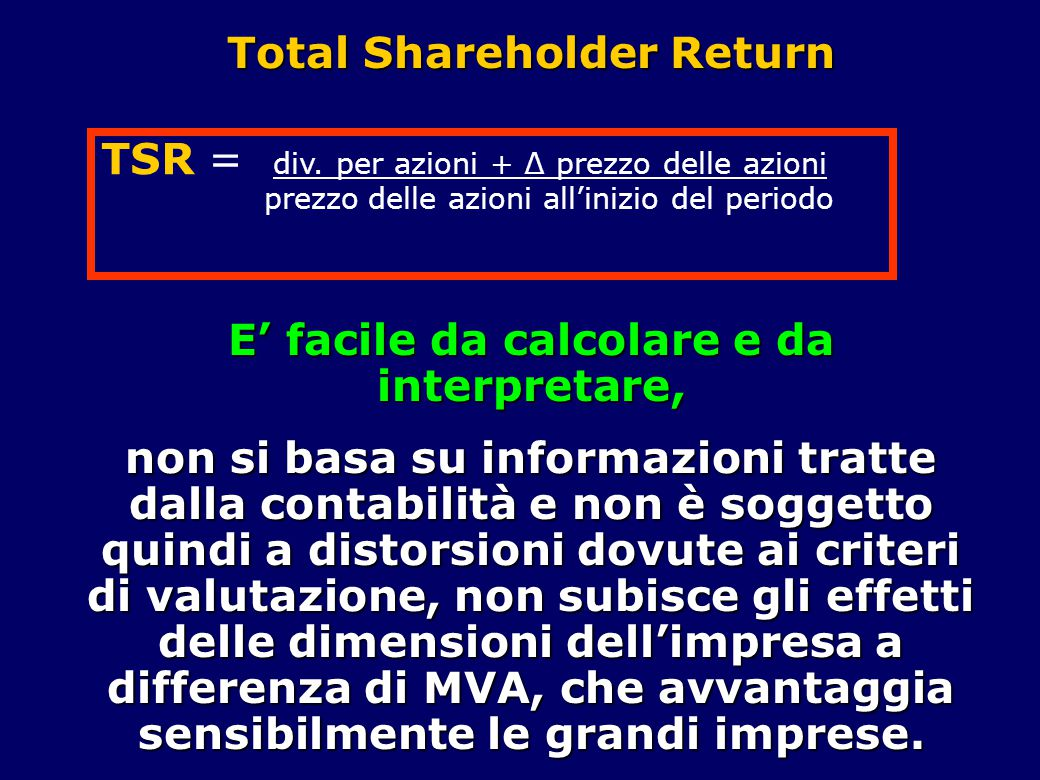 Total Shareholder Return E' facile da calcolare e da interpretare,