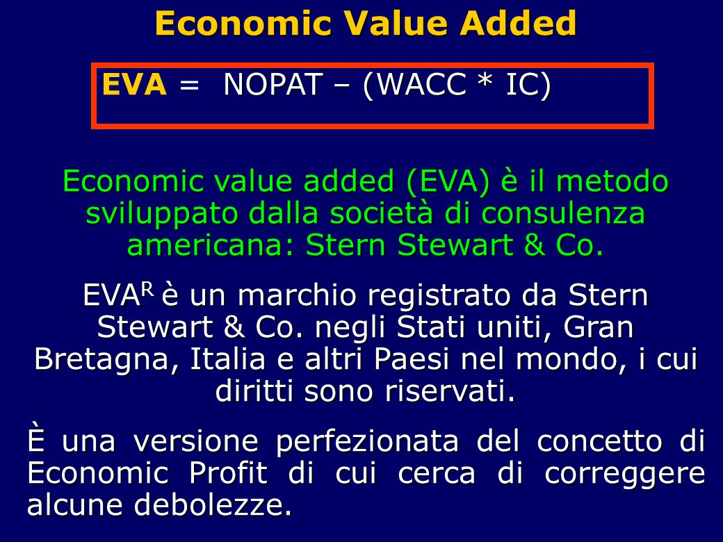 Economic Value Added EVA = NOPAT – (WACC * IC)
