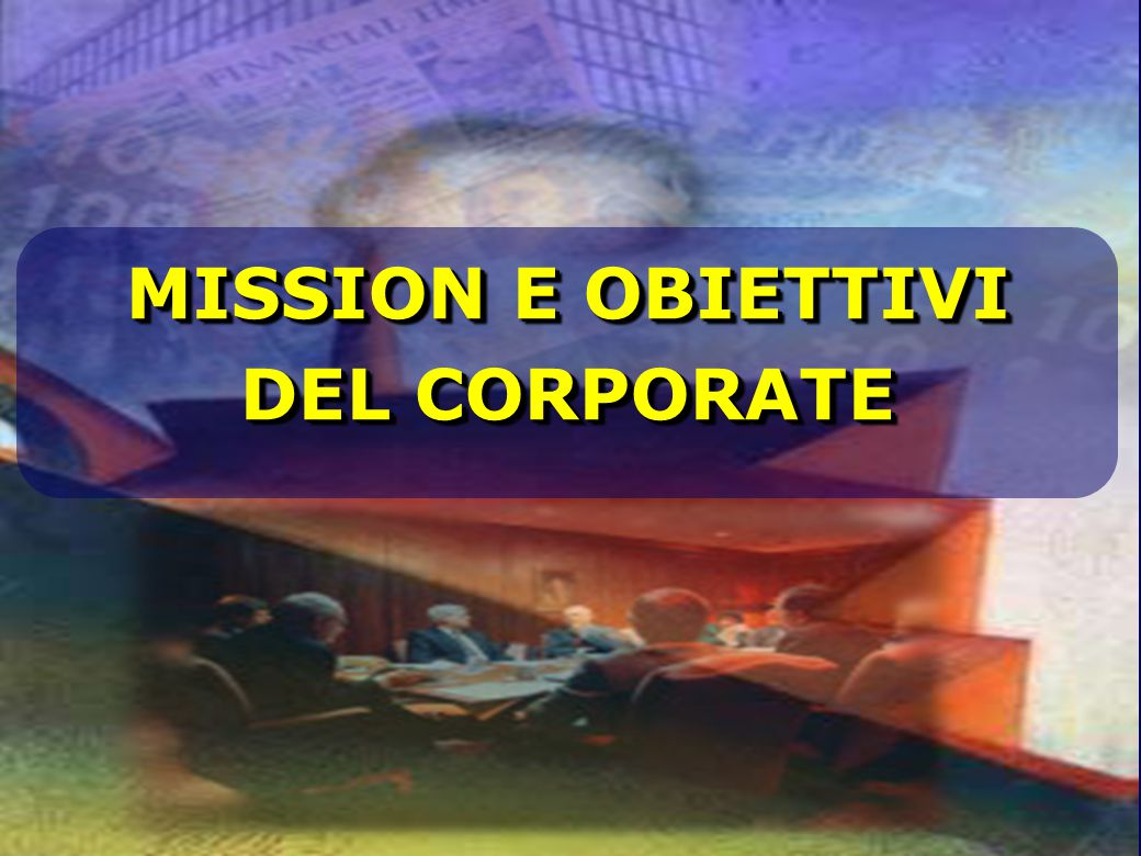 MISSION E OBIETTIVI DEL CORPORATE