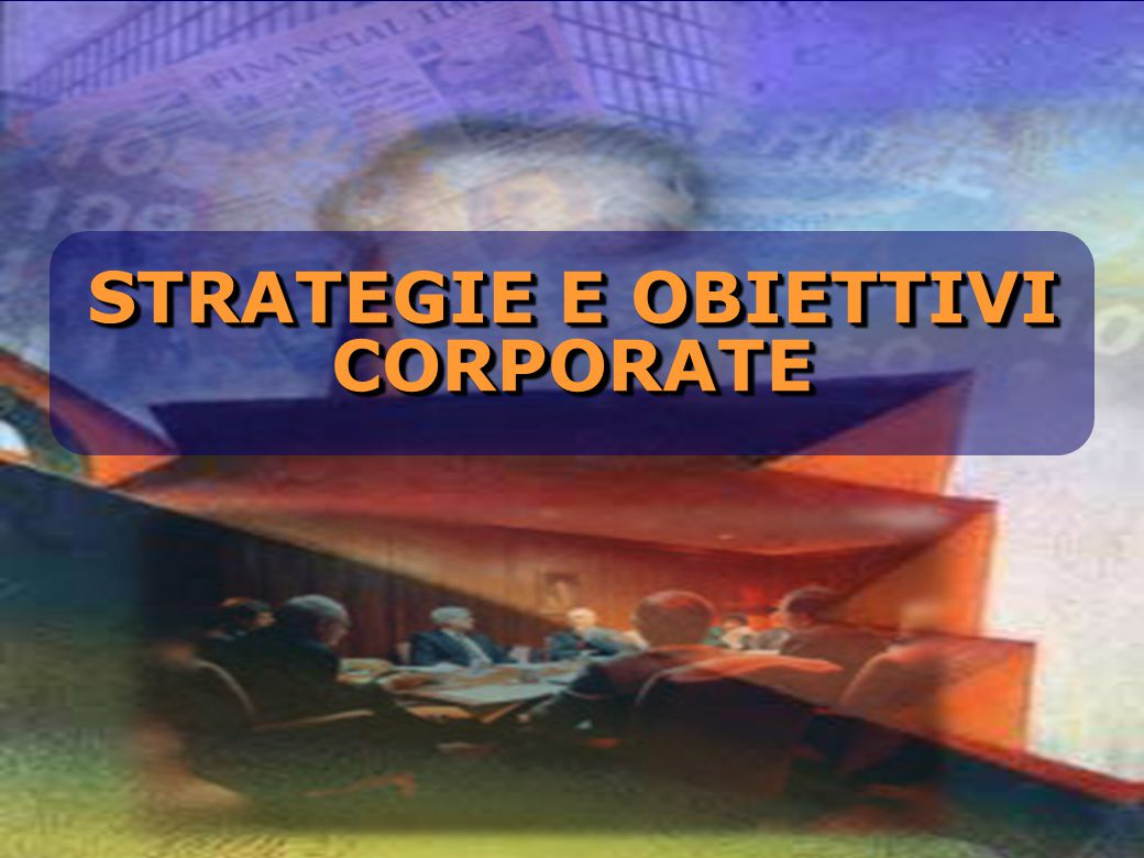 STRATEGIE E OBIETTIVI CORPORATE