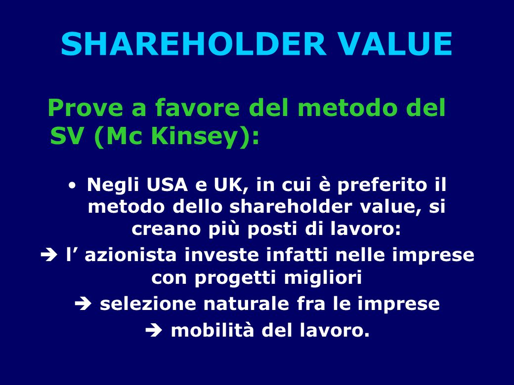 SHAREHOLDER VALUE Prove a favore del metodo del SV (Mc Kinsey):