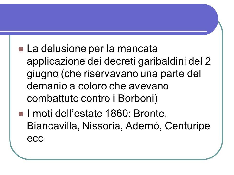 La delusione per la mancata applicazione dei decreti garibaldini del 2 giugno (che riservavano una parte del demanio a coloro che avevano combattuto contro i Borboni)