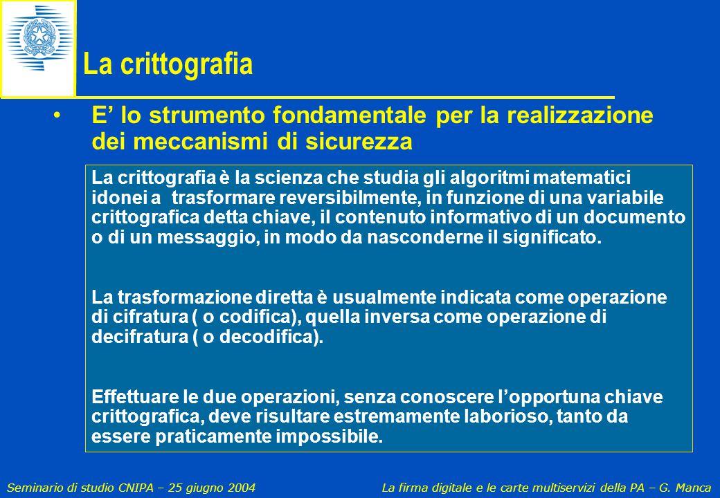 La crittografia E' lo strumento fondamentale per la realizzazione dei meccanismi di sicurezza.