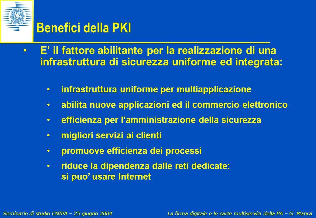 Benefici della PKI E' il fattore abilitante per la realizzazione di una infrastruttura di sicurezza uniforme ed integrata:
