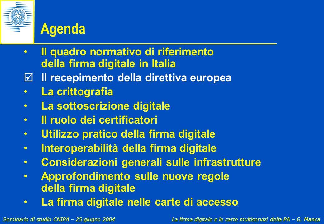 Agenda Il quadro normativo di riferimento della firma digitale in Italia. Il recepimento della direttiva europea.