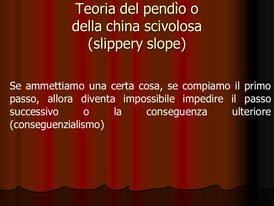 Teoria del pendìo o della china scivolosa (slippery slope)