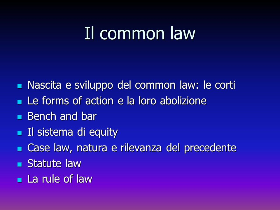 Il common law Nascita e sviluppo del common law: le corti