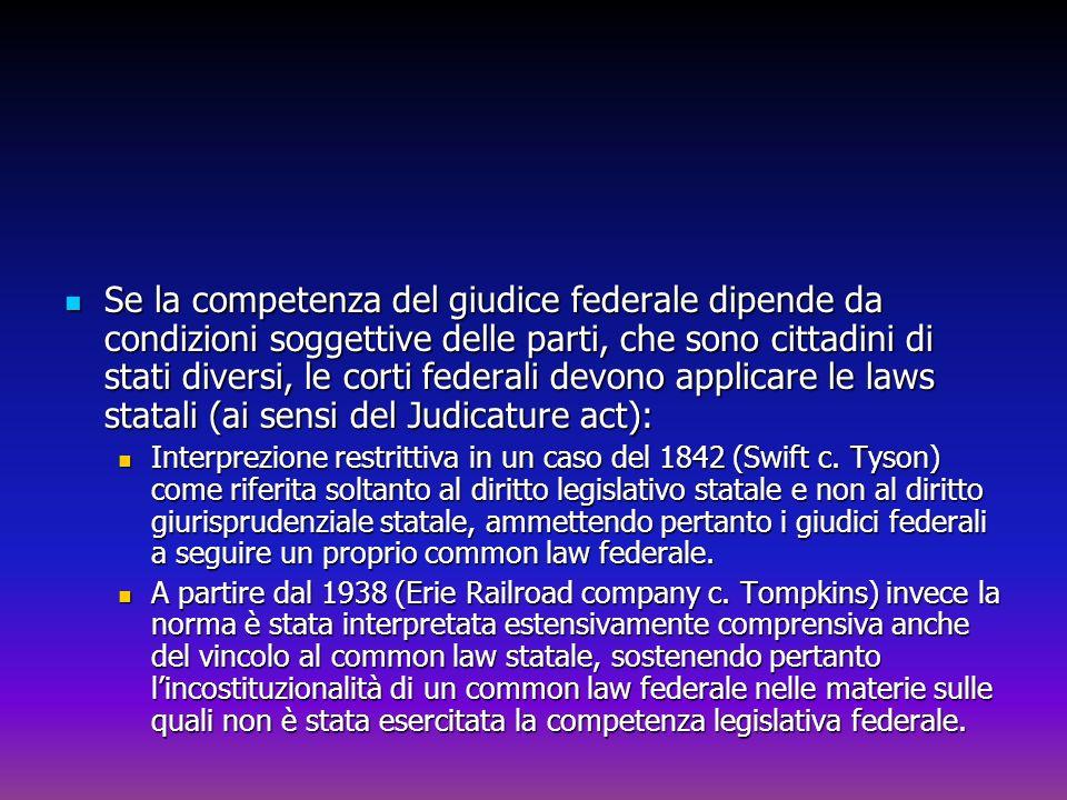 Se la competenza del giudice federale dipende da condizioni soggettive delle parti, che sono cittadini di stati diversi, le corti federali devono applicare le laws statali (ai sensi del Judicature act):