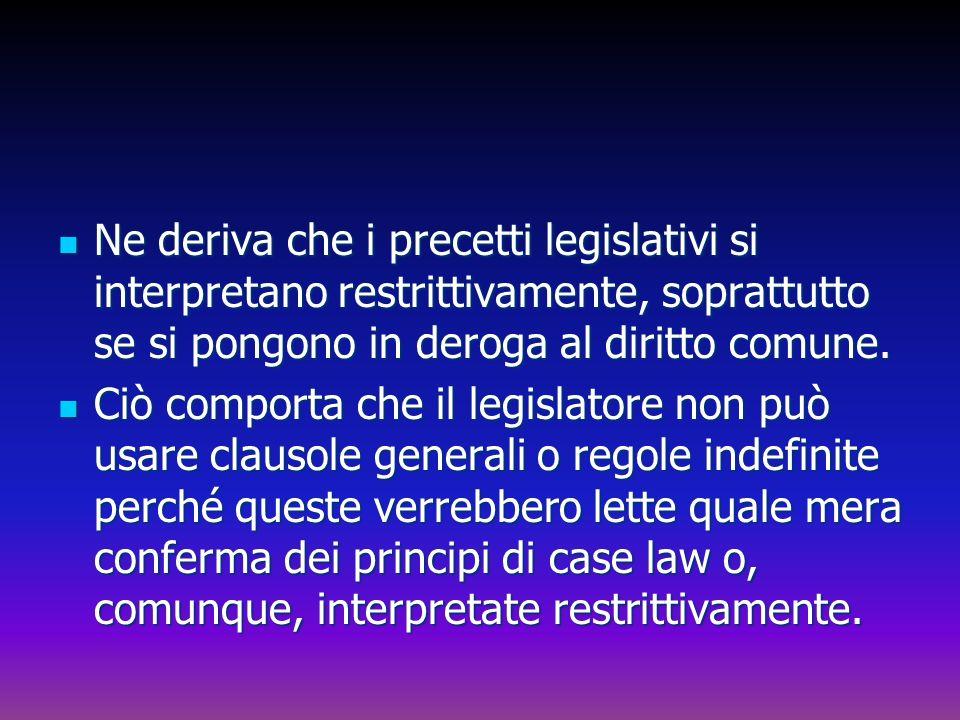 Ne deriva che i precetti legislativi si interpretano restrittivamente, soprattutto se si pongono in deroga al diritto comune.