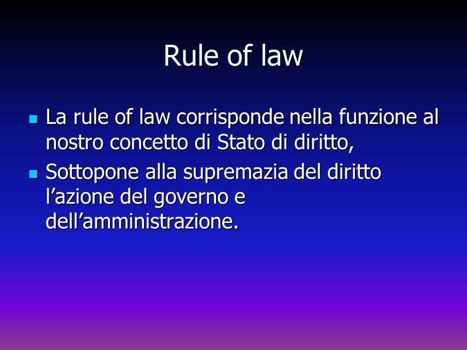 Rule of law La rule of law corrisponde nella funzione al nostro concetto di Stato di diritto,
