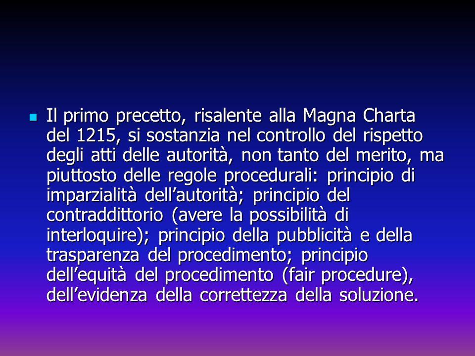 Il primo precetto, risalente alla Magna Charta del 1215, si sostanzia nel controllo del rispetto degli atti delle autorità, non tanto del merito, ma piuttosto delle regole procedurali: principio di imparzialità dell'autorità; principio del contraddittorio (avere la possibilità di interloquire); principio della pubblicità e della trasparenza del procedimento; principio dell'equità del procedimento (fair procedure), dell'evidenza della correttezza della soluzione.