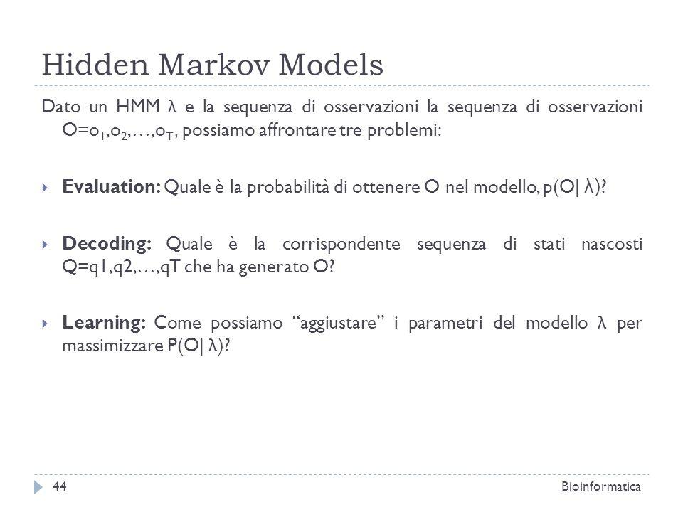 Hidden Markov Models Dato un HMM λ e la sequenza di osservazioni la sequenza di osservazioni O=o1,o2,…,oT, possiamo affrontare tre problemi: