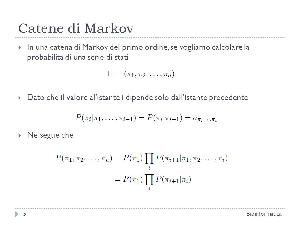 Catene di Markov In una catena di Markov del primo ordine, se vogliamo calcolare la probabilità di una serie di stati.