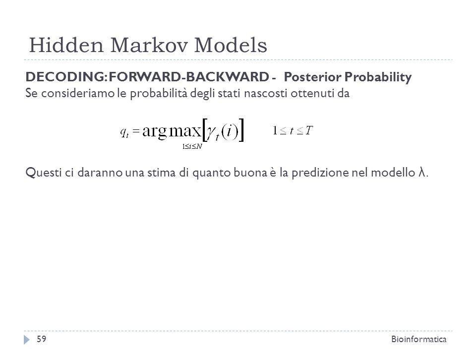 Hidden Markov Models DECODING: FORWARD-BACKWARD - Posterior Probability. Se consideriamo le probabilità degli stati nascosti ottenuti da.