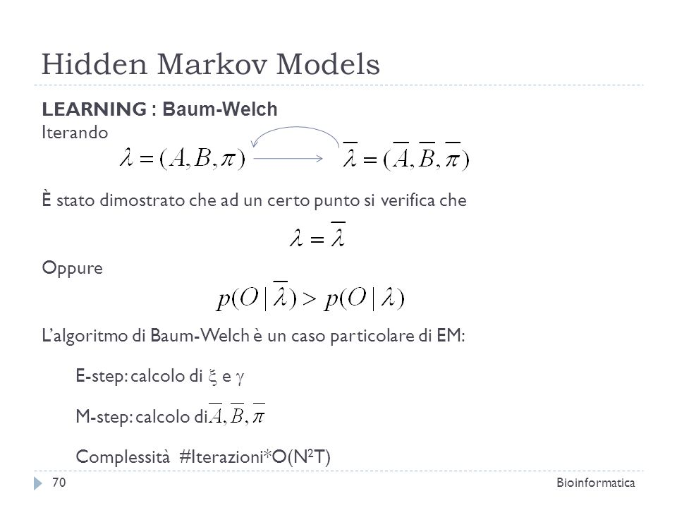 Hidden Markov Models LEARNING : Baum-Welch Iterando