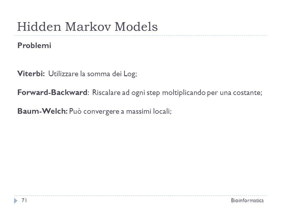 Hidden Markov Models Problemi Viterbi: Utilizzare la somma dei Log;
