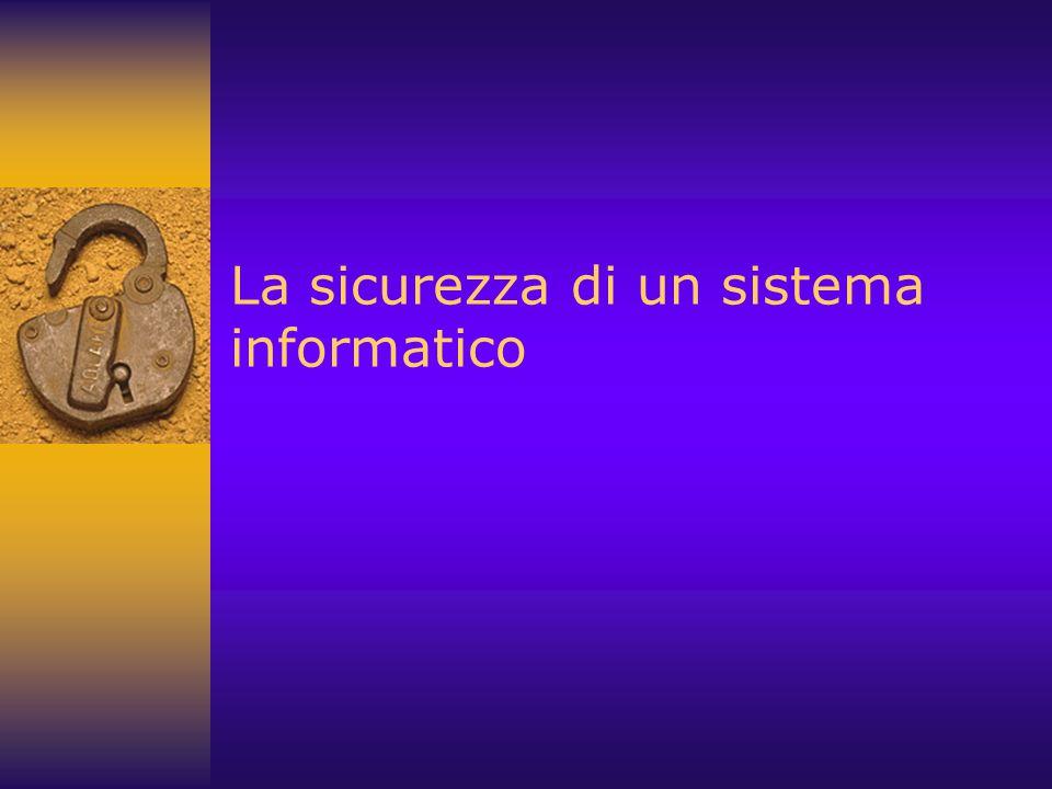 La sicurezza di un sistema informatico