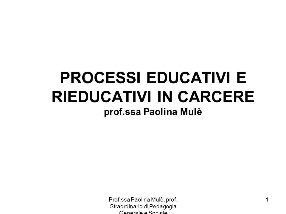 PROCESSI EDUCATIVI E RIEDUCATIVI IN CARCERE prof.ssa Paolina Mulè