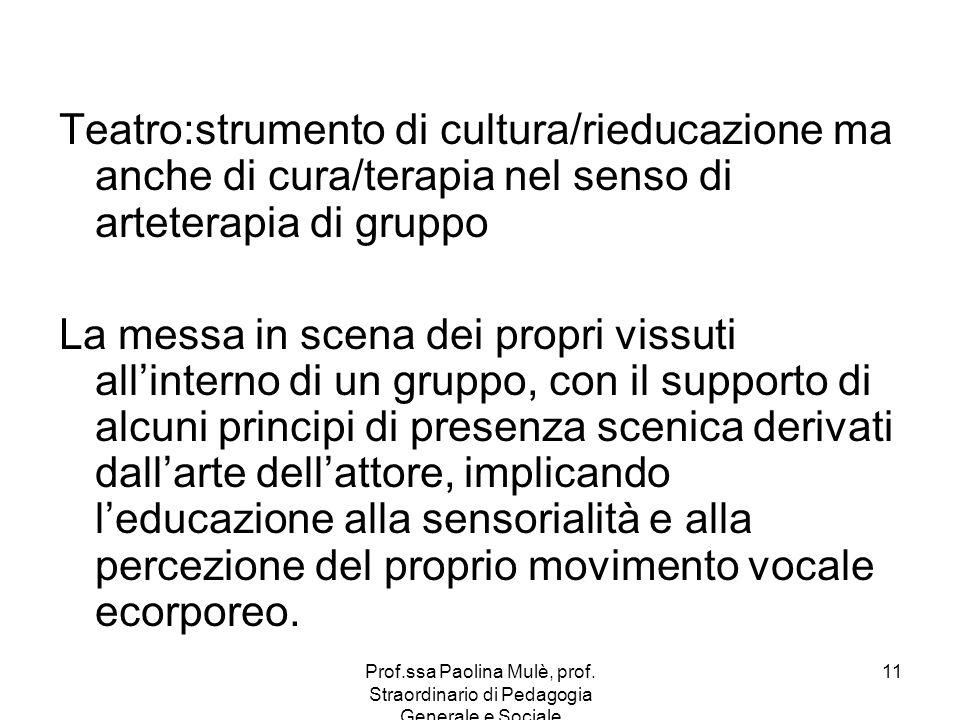 Teatro:strumento di cultura/rieducazione ma anche di cura/terapia nel senso di arteterapia di gruppo