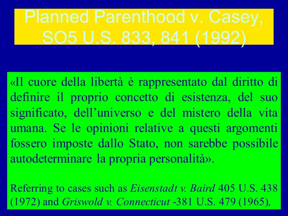 Planned Parenthood v. Casey, SO5 U.S. 833, 841 (1992)
