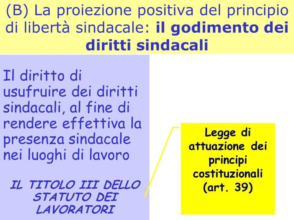 (B) La proiezione positiva del principio di libertà sindacale: il godimento dei diritti sindacali
