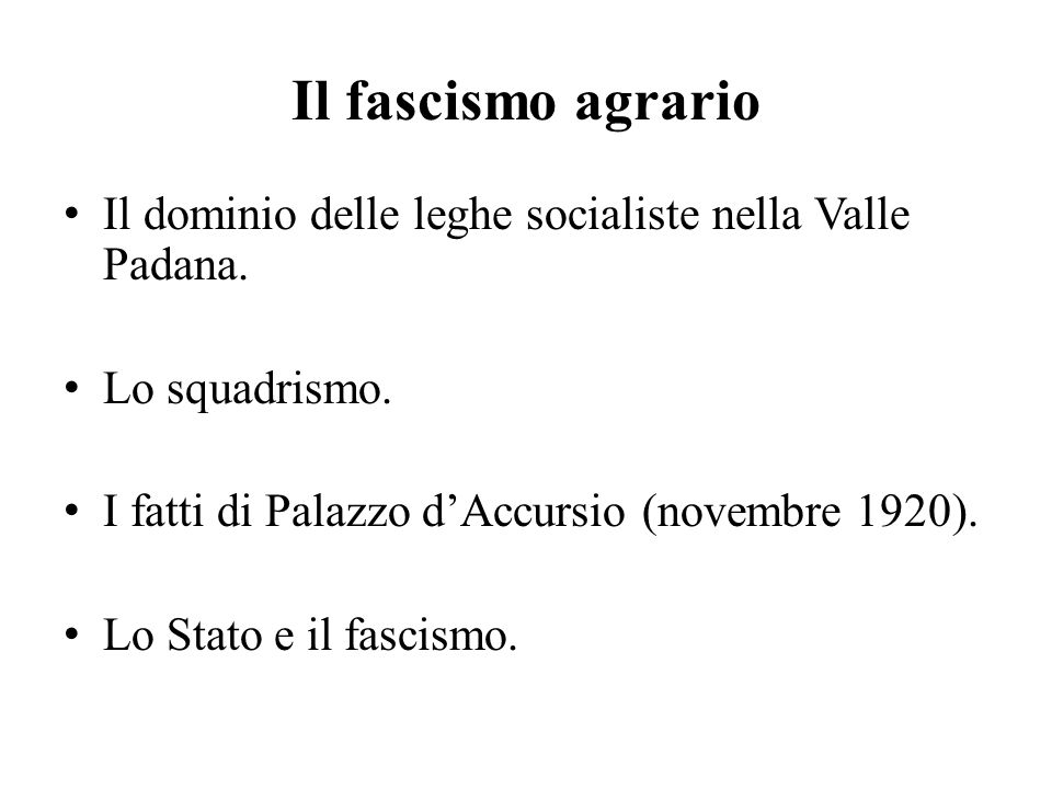 Il fascismo agrario Il dominio delle leghe socialiste nella Valle Padana. Lo squadrismo. I fatti di Palazzo d'Accursio (novembre 1920).