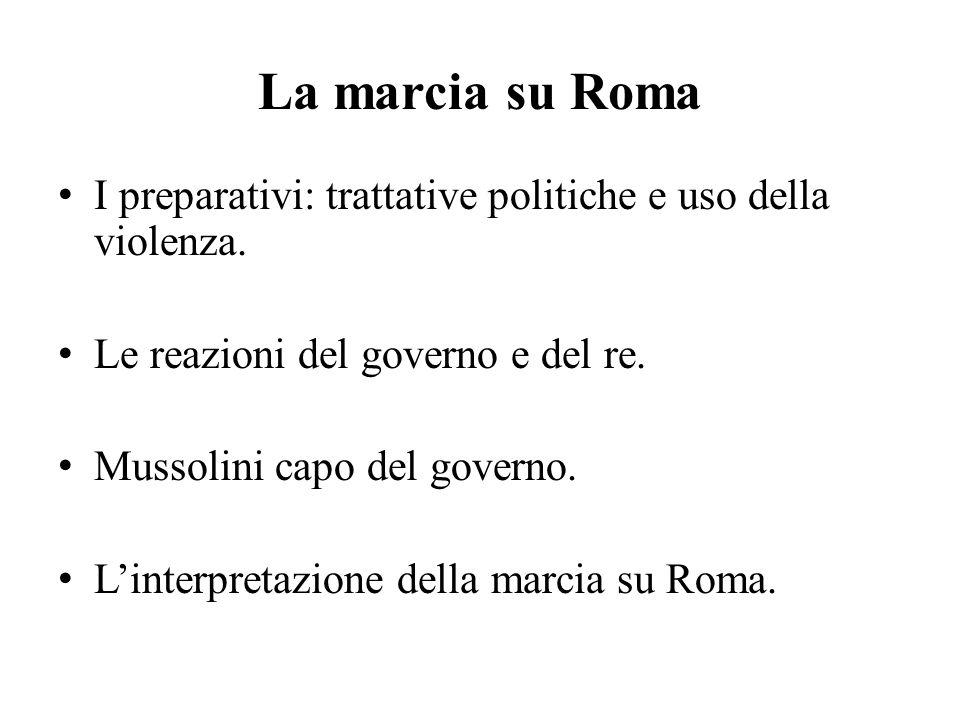 La marcia su Roma I preparativi: trattative politiche e uso della violenza. Le reazioni del governo e del re.