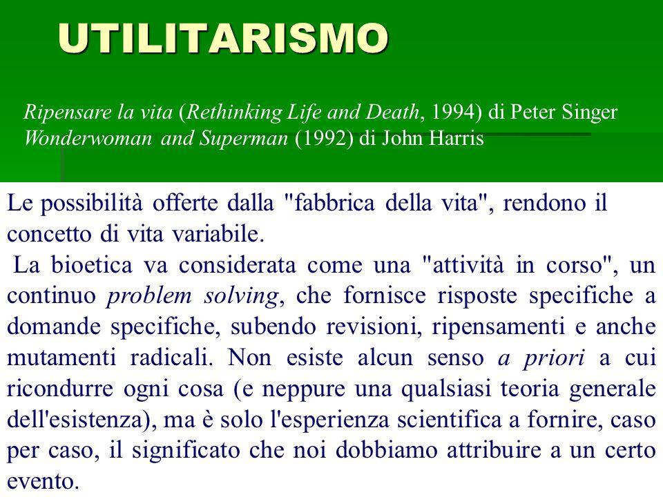 UTILITARISMO Ripensare la vita (Rethinking Life and Death, 1994) di Peter Singer. Wonderwoman and Superman (1992) di John Harris.