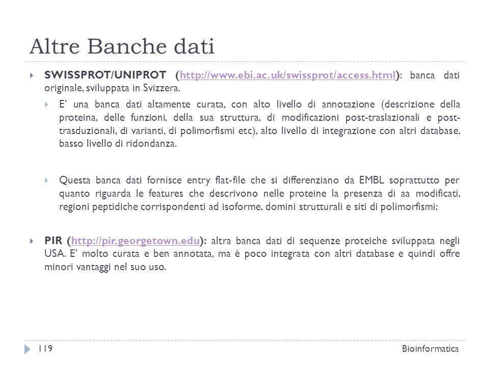 Altre Banche dati SWISSPROT/UNIPROT (http://www.ebi.ac.uk/swissprot/access.html): banca dati originale, sviluppata in Svizzera.